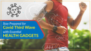 Stay Prepared for Covid Third Wave with Essential Health Gadgets