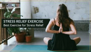 Stress Relief Exercise: Best Exercise for Stress Relief